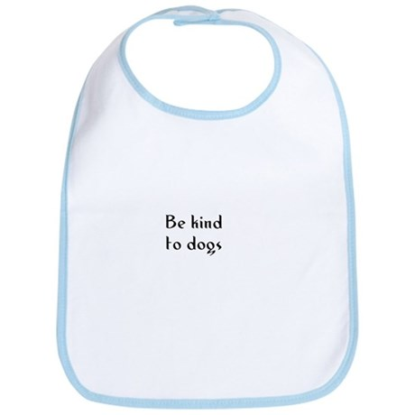 Be kind to dogs Bib