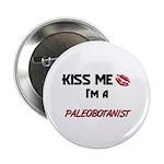 Kiss Me I'm a PALEOBOTANIST Button