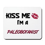 Kiss Me I'm a PALEOBOTANIST Mousepad