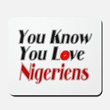 You Love Nigeriens Mousepad
