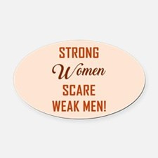 STRONG WOMEN SCARE... Oval Car Magnet