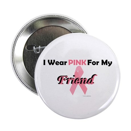 I Wear Pink For My Friend 4 Button