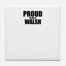Proud to be WALSH Tile Coaster