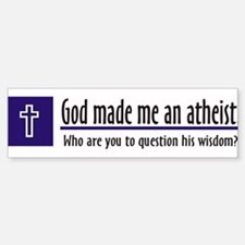God Made Me An Atheist Bumper Bumper Bumper Sticker