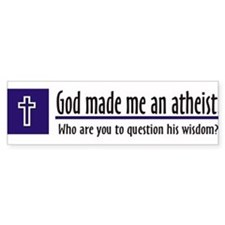 God Made Me An Atheist Bumper Bumper Sticker