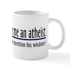 God Made Me An Atheist Mug