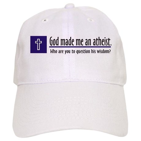God Made Me An Atheist Cap