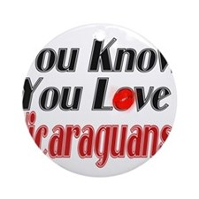 You Love Nicaraguans Ornament (Round)