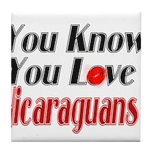 You Love Nicaraguans Tile Coaster