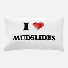 I Love Mudslides Pillow Case