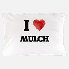 I Love Mulch Pillow Case