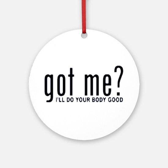 Got Me? I'll Do Your Body Go Ornament (Round)