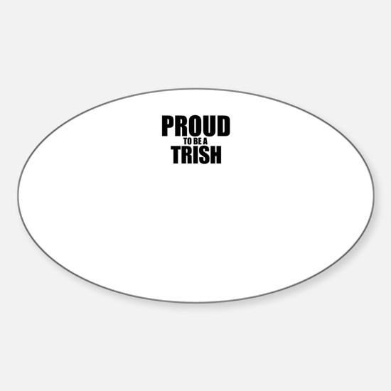 Proud to be TRICIA Decal