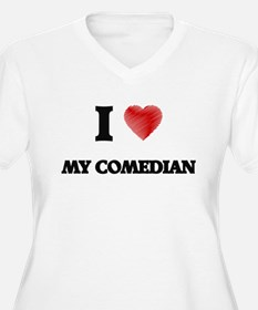 I love My Comedian Plus Size T-Shirt