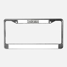 Ignorance License Plate Frame