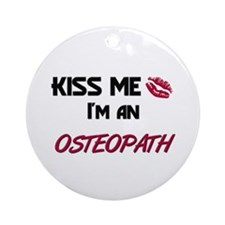 Kiss Me I'm a OSTEOPATH Ornament (Round)
