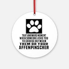 Affenpinscher Awkward Dog Designs Round Ornament