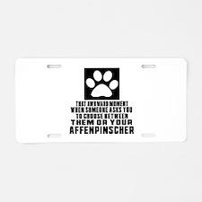 Affenpinscher Awkward Dog D Aluminum License Plate