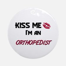 Kiss Me I'm a ORTHOPEDIST Ornament (Round)