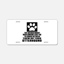 Otterhound Awkward Dog Desi Aluminum License Plate