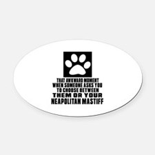 Neapolitan Mastiff Awkward Dog Des Oval Car Magnet