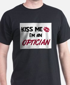 Kiss Me I'm a OPTICIAN T-Shirt