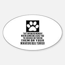Miniature Bull Terrier Awkward Dog Sticker (Oval)
