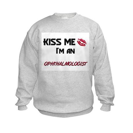 Kiss Me I'm a OPHTHALMOLOGIST Kids Sweatshirt