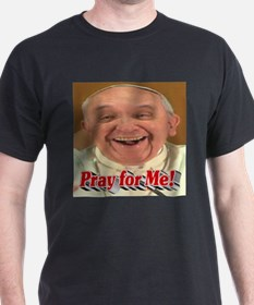 Pray for Me! T-Shirt