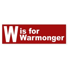 W is for Warmonger (bumper sticker)