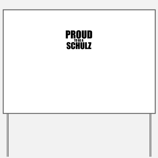 Proud to be SCHULZ Yard Sign