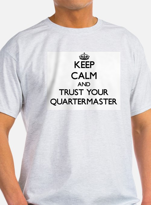 Keep Calm and Trust Your Quartermaster T-Shirt