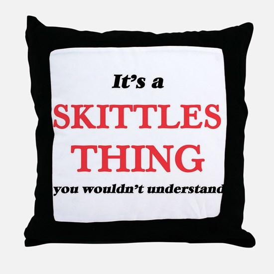 It's a Skittles thing, you wouldn Throw Pillow