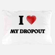 I Love My Dropout Pillow Case