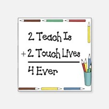 2 Teach Is 2 Touch Lives 4 Ev Sticker (Rectangular