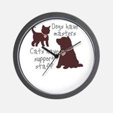 dogs have masters cats have support sta Wall Clock