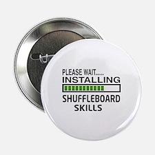 """Please wait, Installing Shuffleboard 2.25"""" Button"""