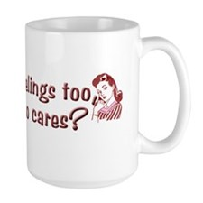 Guys have feelings too...who cares? Mug