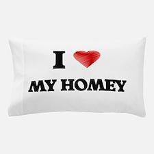 I Love My Homey Pillow Case