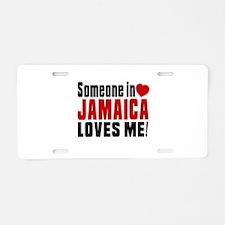 Someone In Jamaica Loves Me Aluminum License Plate