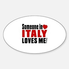 Someone In Italy Loves Me Sticker (Oval)