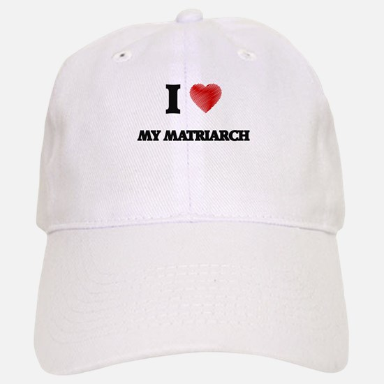 I Love My Matriarch Baseball Baseball Cap