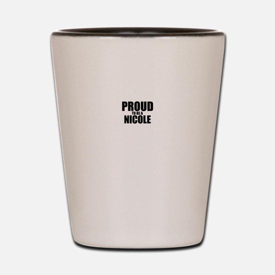 Proud to be NICOLE Shot Glass