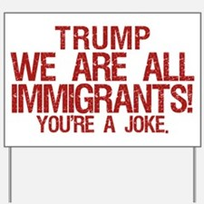 Trump, We Are All Immigrants! Lawn / Yard Sign