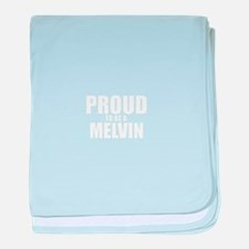 Proud to be MELVIN baby blanket
