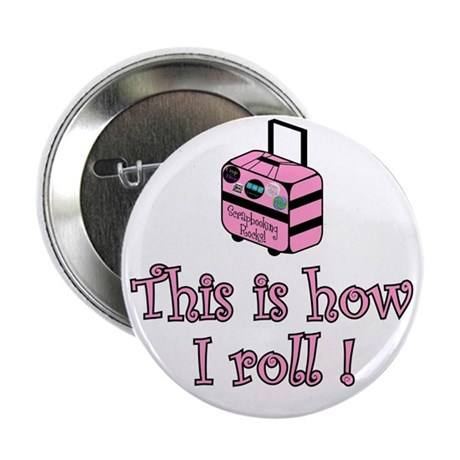 This is how I roll! Button