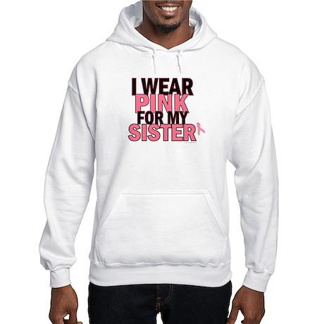 I Wear Pink For My Sister 5 Hooded Sweatshirt