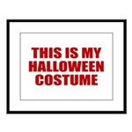 This is My Halloween Costume Large Framed Print