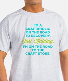 I'm A Craftaholic On The Road To Recovery T-Shirt