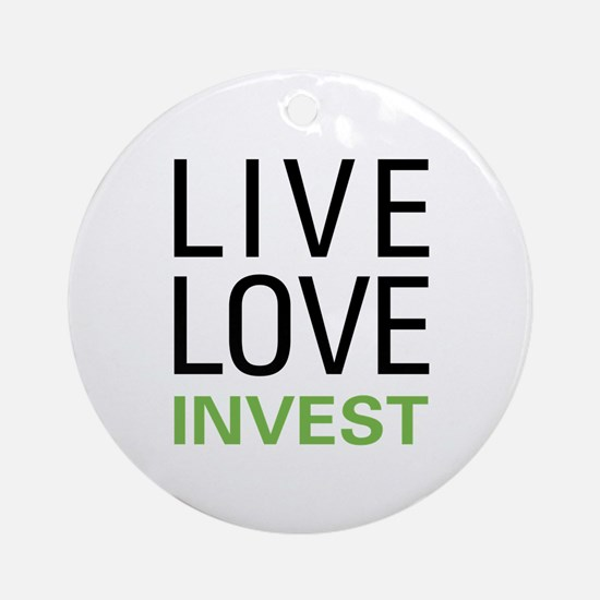 Live Love Invest Ornament (Round)